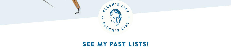 Ellen's List. See my past lists!