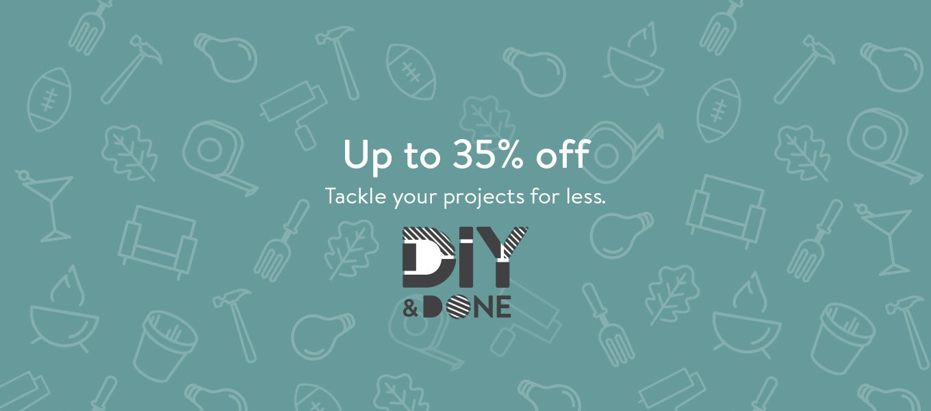 DIY and Done. Up to 35 percent off. Tackle your projects for less.