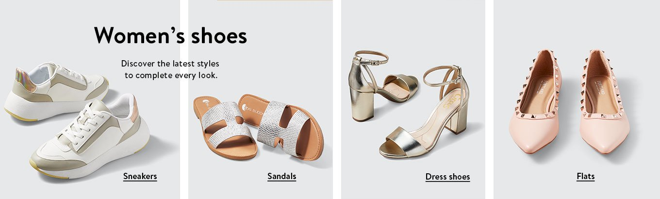 Women's shoes. Discover the latest styles to complete every look. Sneakers. Sandals. Dress shoes. Flats.