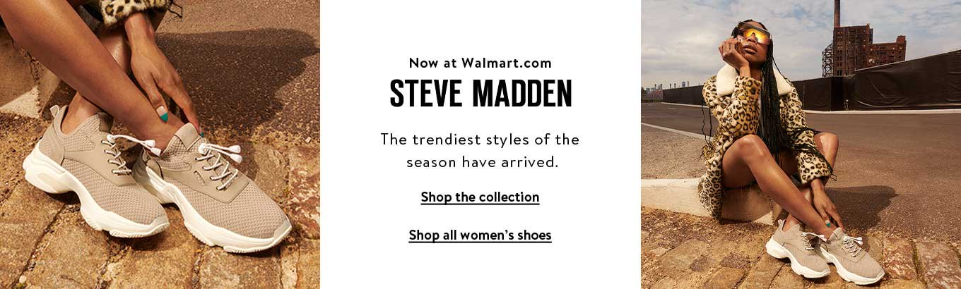 Now at Walmart.com. Steve Madden. The trendiest styles of the season have arrived. Shop the collection. Shop all women's shoes.