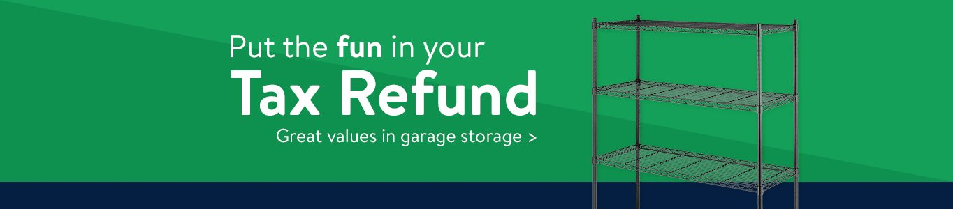 Put The Fun In Your Tax Refund With Great Values Garage Storage