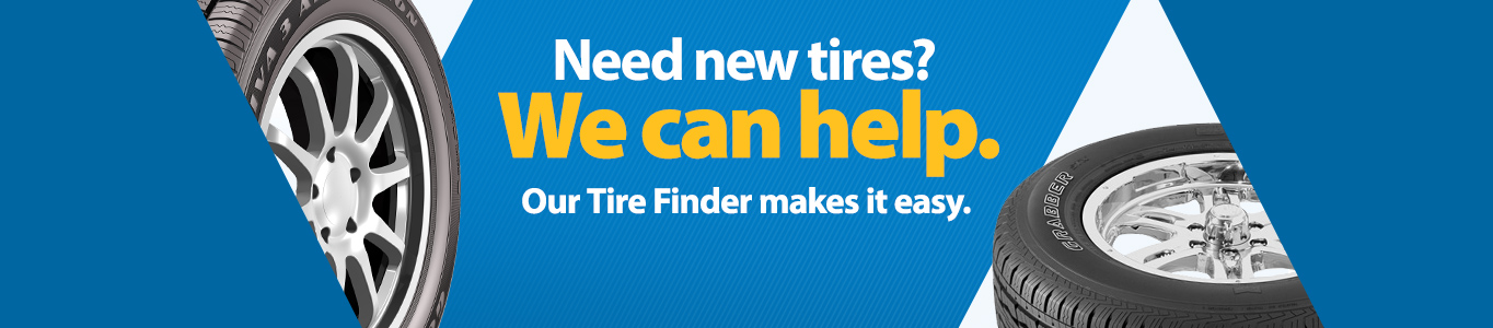 Need new tires? We can help. Our tire finder makes it easy.