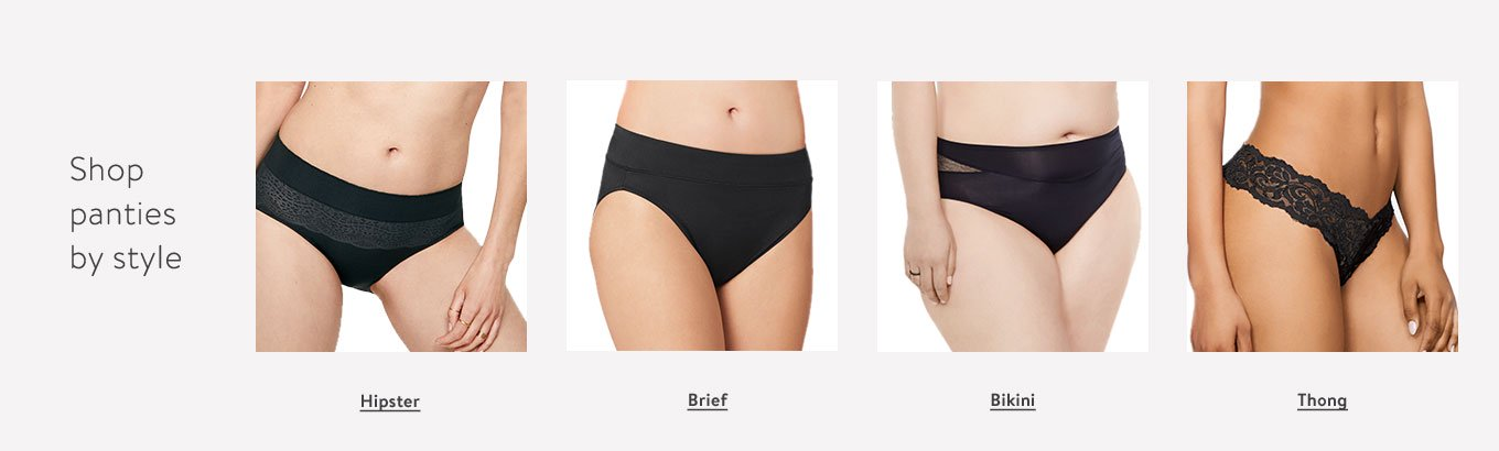 Shop panties by style. Hipster. Brief. Bikini. Thong.