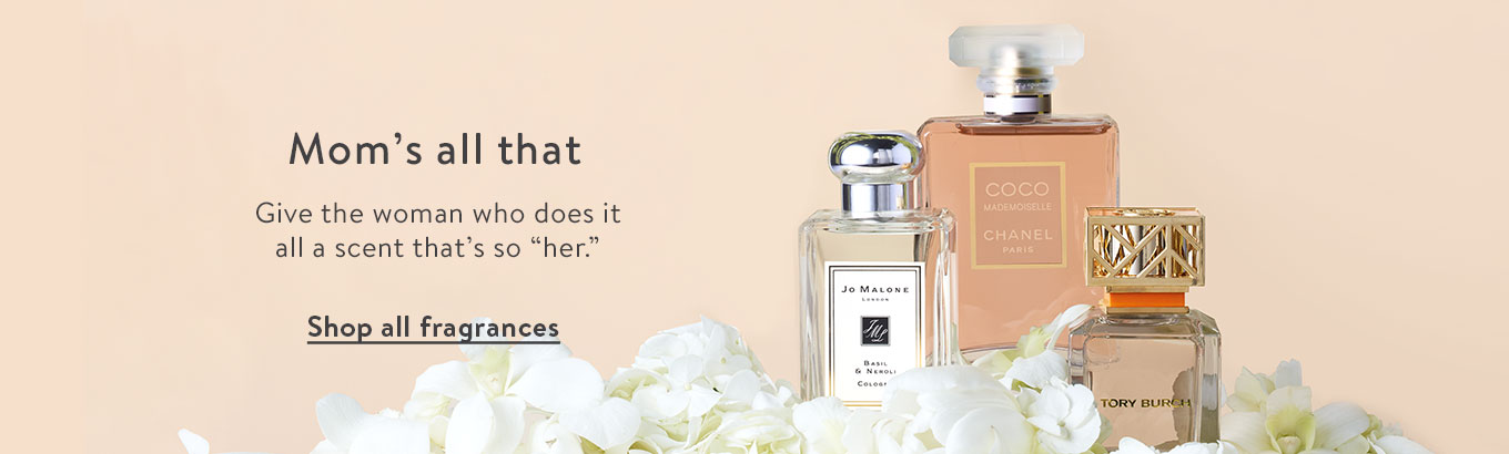 "Mom's all that. Give the woman who does it all a scent that's so ""her."" Shop all fragrances."