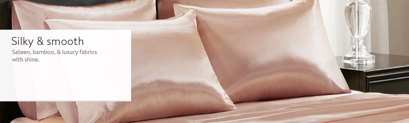 Silky and smooth. Luxe satin, sateen, or bamboo.