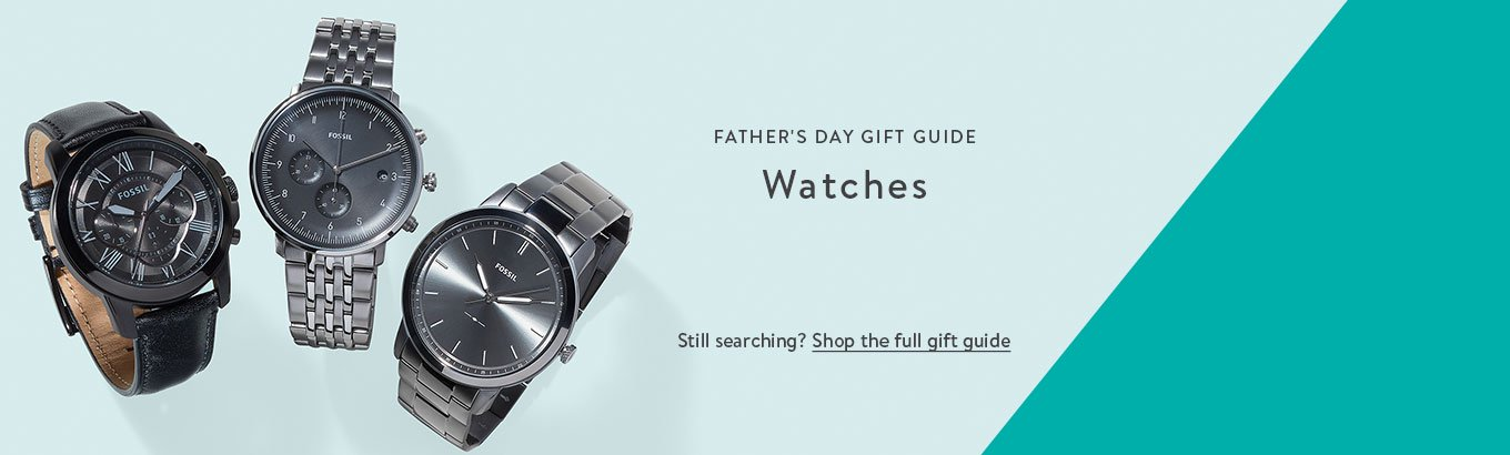 FATHER'S DAY GIFT GUIDE: Watches. Still searching? Shop the full gift guide.