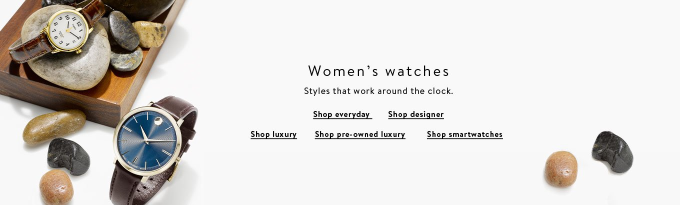 Women's watches. Styles that work around the clock. Shop everyday. Shop designer. Shop luxury. Shop pre-owned luxury. Shop smartwatches.