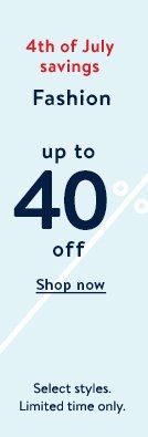 4th of July savings. Fashion up to 40% off. Select styles. Limited time only. Shop now.