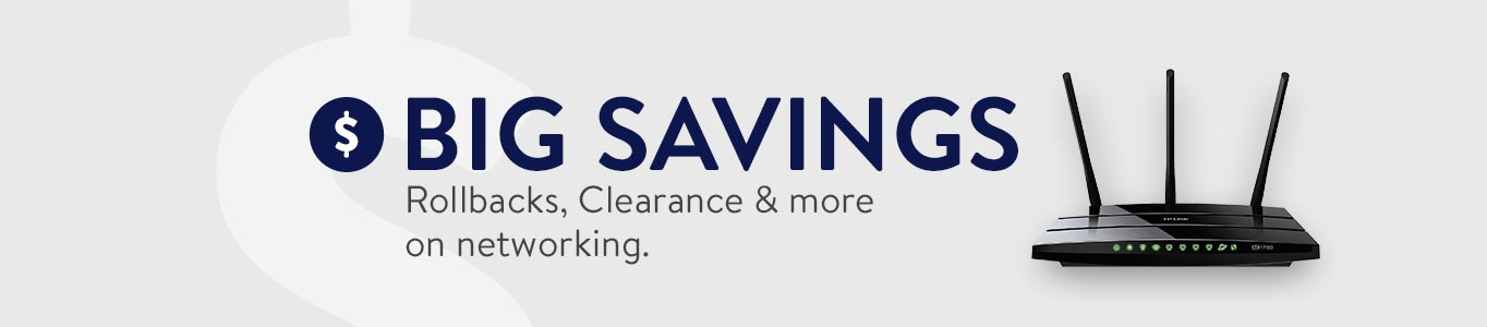 BIG SAVINGS. Rollbacks, Clearance & more on networking.