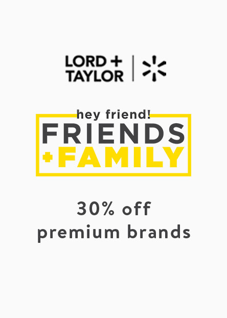 a1563b00890 Lord + Taylor plus Walmart. Hey friend! Friends + family. 30% off