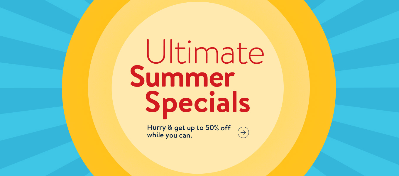 Ultimate Summer Specials. Hurry & get up to 50% off while they last.