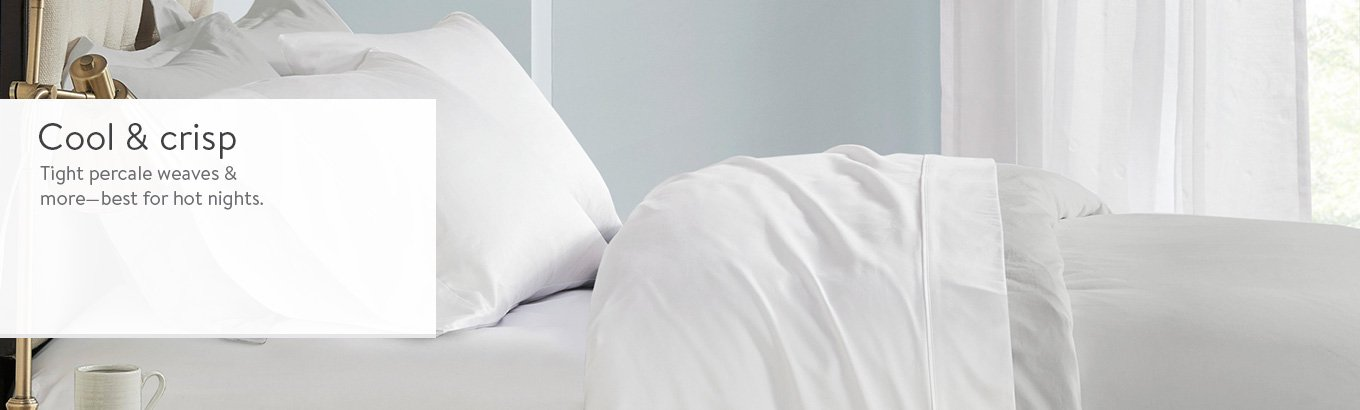 Cool and crisp. Durably smooth percale weaves.