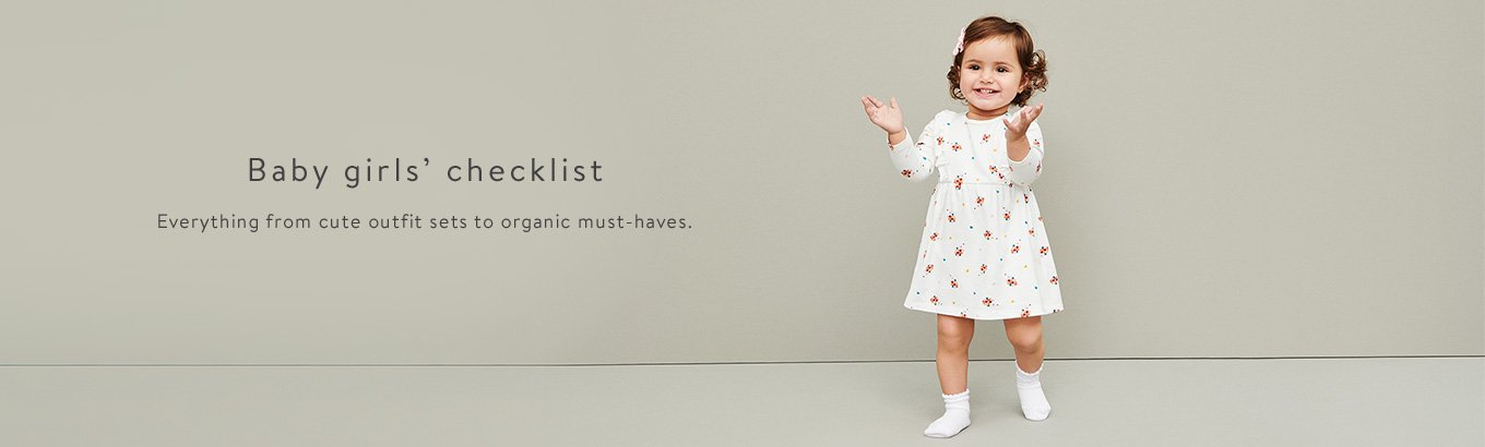 Baby girls' checklist. Everything from cute outfit sets to organic must-haves.
