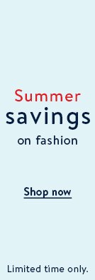 Summer savings on fashion. Shop now. Limited time only.