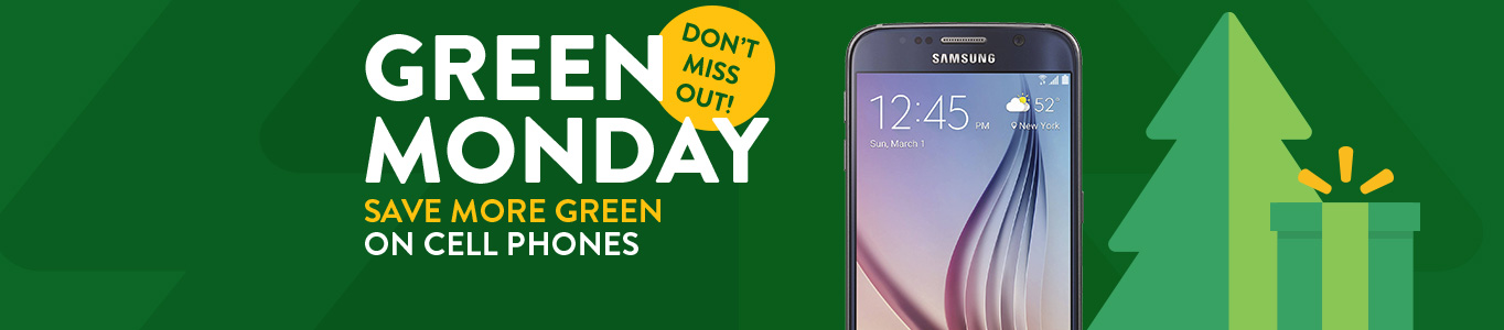 Walmart Green Monday. Save more green on cell phones.