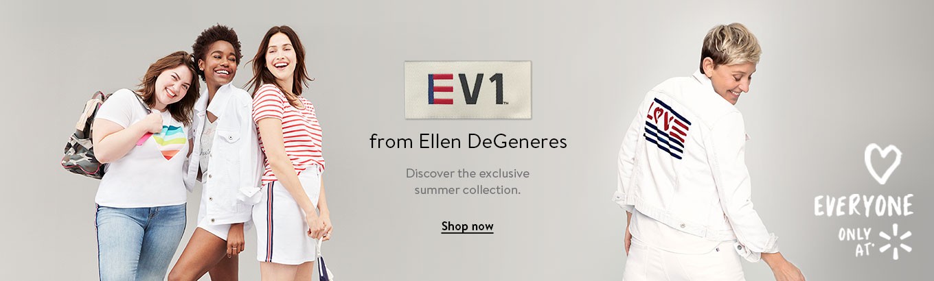 EV1 from Ellen DeGeneres. Discover the exclusive summer collection. Only at Walmart. Shop now.