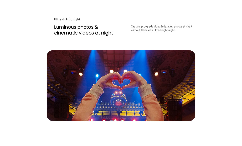 Ultra-bright night. Luminous photos & cinematic video at night. Capture pro-grade video & dazzling photos at night without flash with ultra-bright night.