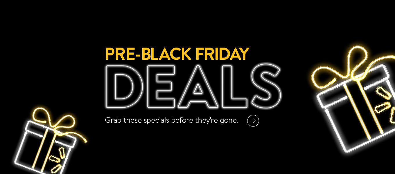 Pre-Black Friday Deals. Grab these specials before they're gone.