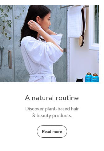 A natural routine. Discover plant-based hair & beauty products. Read more.
