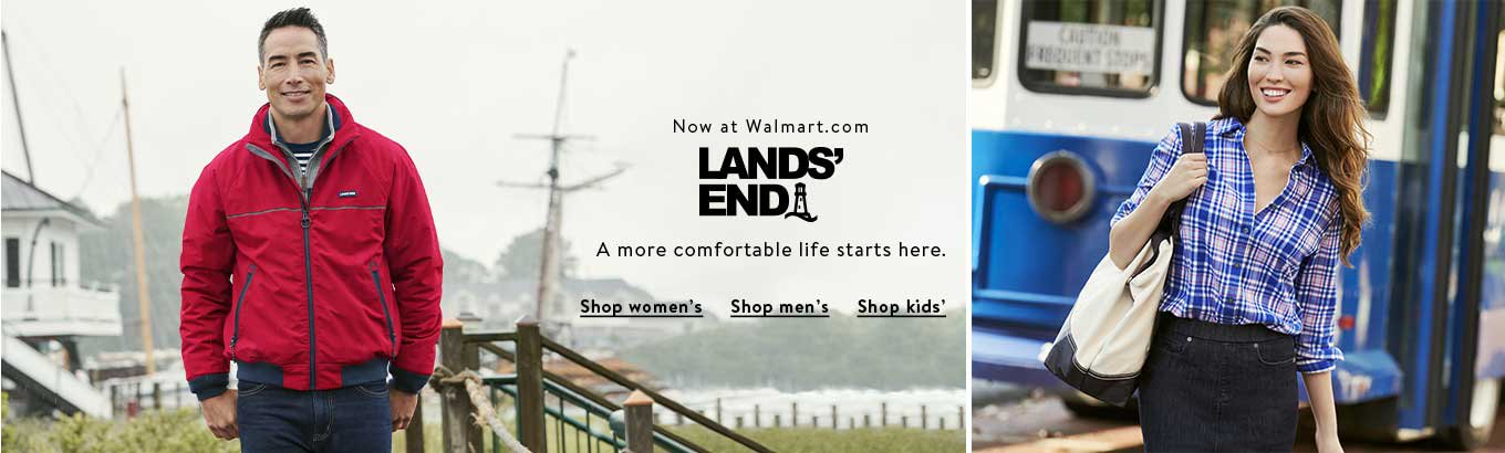Now at Walmart.com Lands' End. a more comfortable life starts here. shop womens. shop mens.shop kids