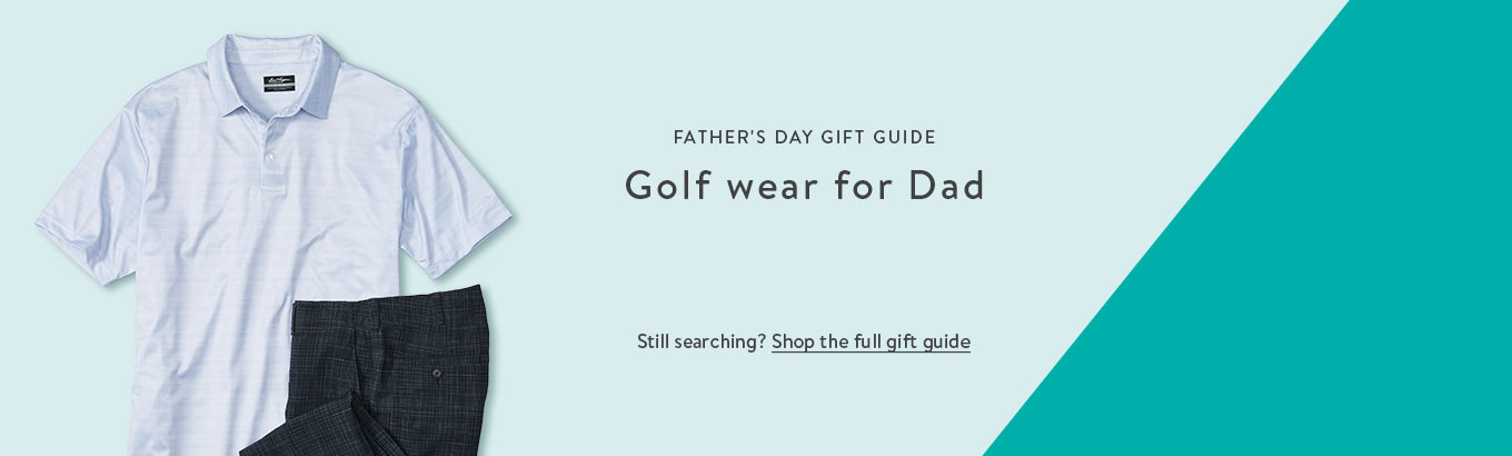 FATHER'S DAY GIFT GUIDE: Golf wear for Dad. Still searching? Shop the full gift guide