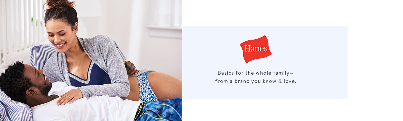 Hanes. Basics for the whole family—from a brand you know & love.