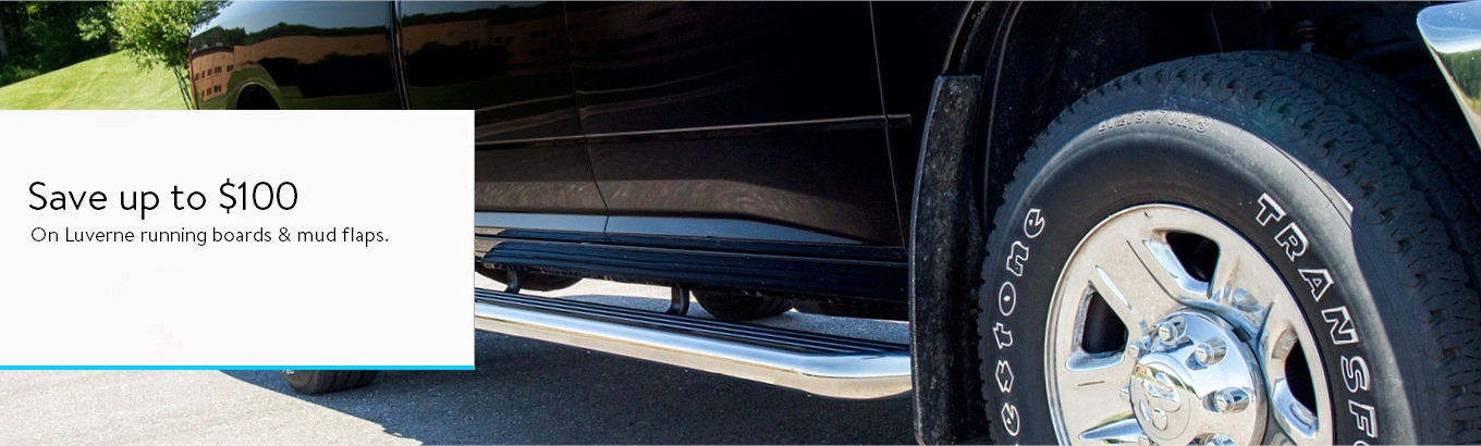 Save up to $100 on Luverne running boards & mud flaps.