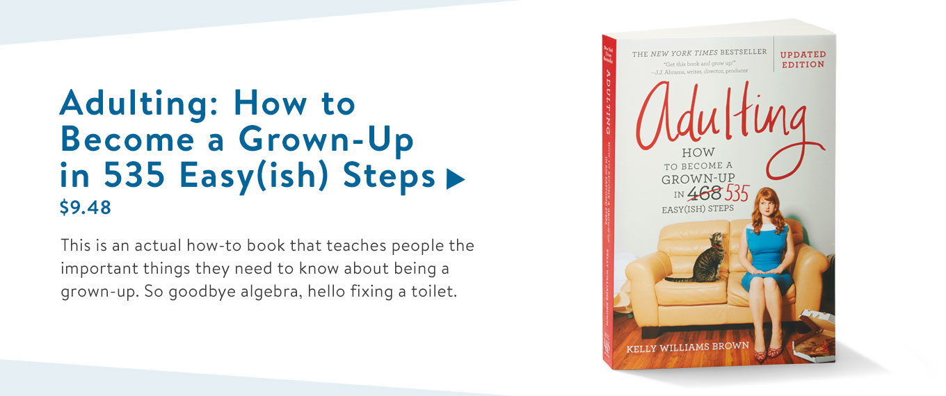 This is an actual how-to book that teaches people the important things they need to know about being a grown-up. So goodbye algebra, hello fixing a toilet.