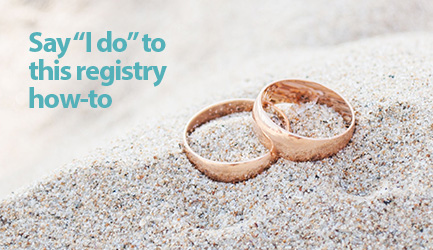 "Say ""I do"" to this registry how-to."
