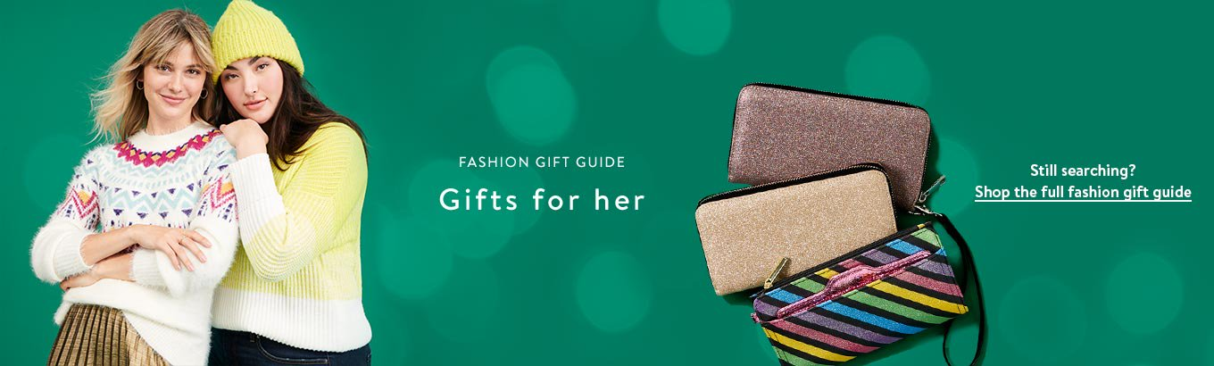 Fashion gift guide. Gifts for her. Still searching? Shop the full fashion gift guide.