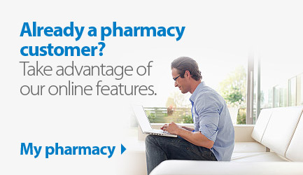 Already a pharmacy customer? Take advantage of our online features. Click My pharmacy.
