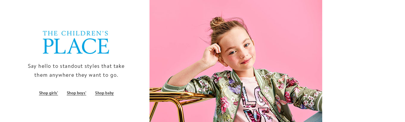 The Children's Place. Say hello to standout styles that take them anywhere they want to go. Shop girls'. Shop boys'. Shop baby. IST