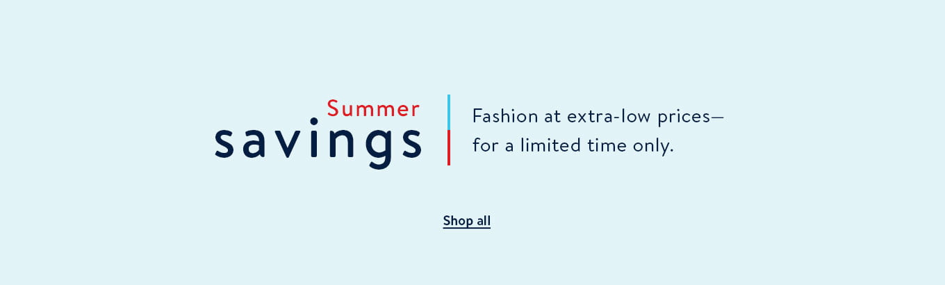 3af7c702c Summer savings. Fashion at extra-low prices—for a limited time only.