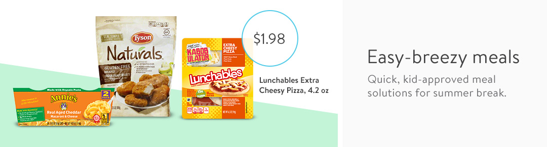 16819b86c880 Free Pick Up for All Stores · Easy-breezy meals. Quick, kid-approved meal  solutions for summer break.