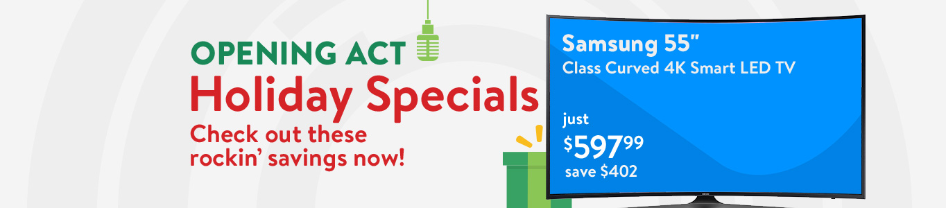 "Opening Act: Holiday Specials. Check out these rockin' savings now! Samsung 55"" Class Curved 4K Smart LED TV just $597.99. Save $402."