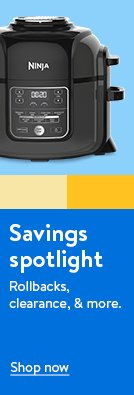 Savings spotlight. Rollbacks, clearance, and more. Shop now.