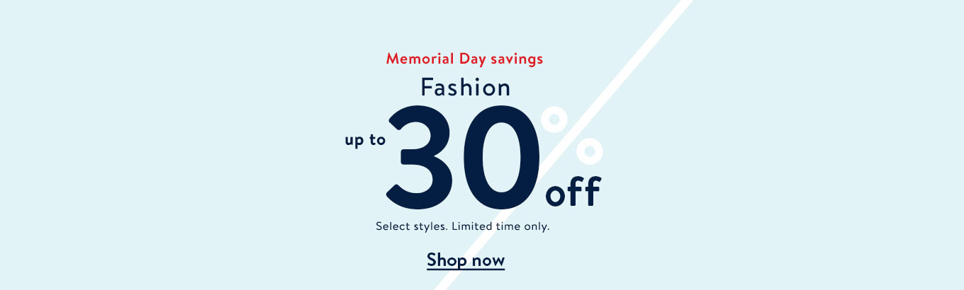 Memorial Day savings. Fashion up to 30% off. Select styles. Limited time only. Shop now.