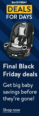 Final Black Friday deals. Get big baby savings before they're gone. Shop now