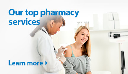 Our top pharmacy services. Learn more.