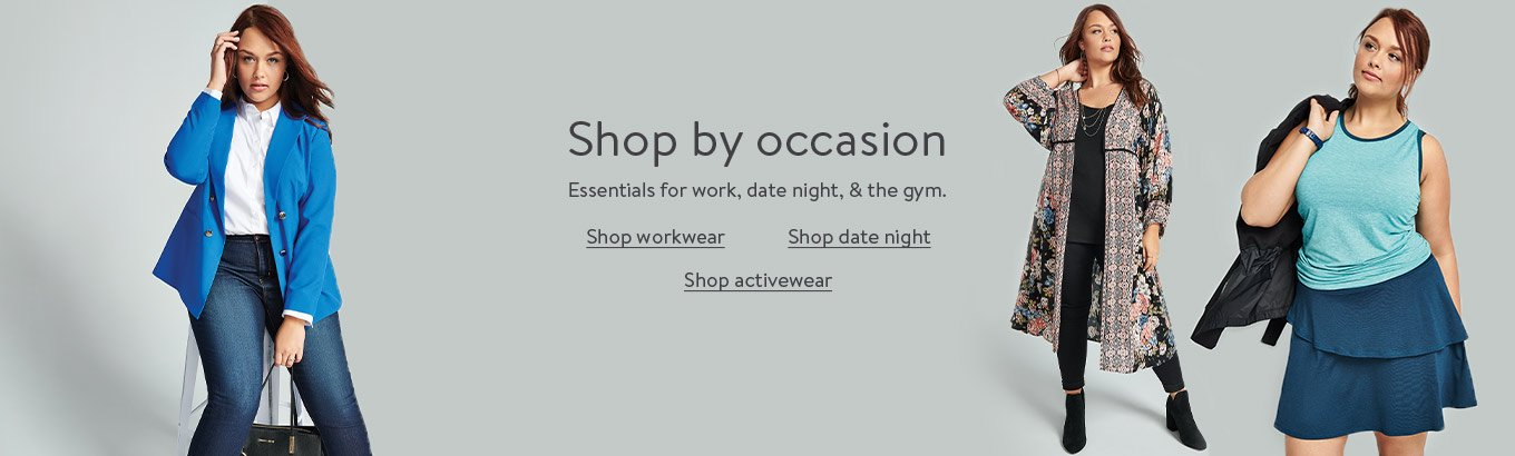 Shop by occasion. Essentials for work, date night, and the gym. Shop workwear. Shop date night. Shop activewear.