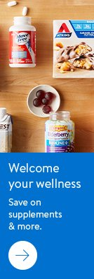 Welcome your wellness. Save on supplements and more. Right arrow pointing button.