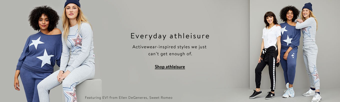 Everyday athleisure. Activewear-inspired styles we just can't get enough of. Shop athleisure. Featuring EV1 from Ellen DeGeneres & Sweet Romeo.