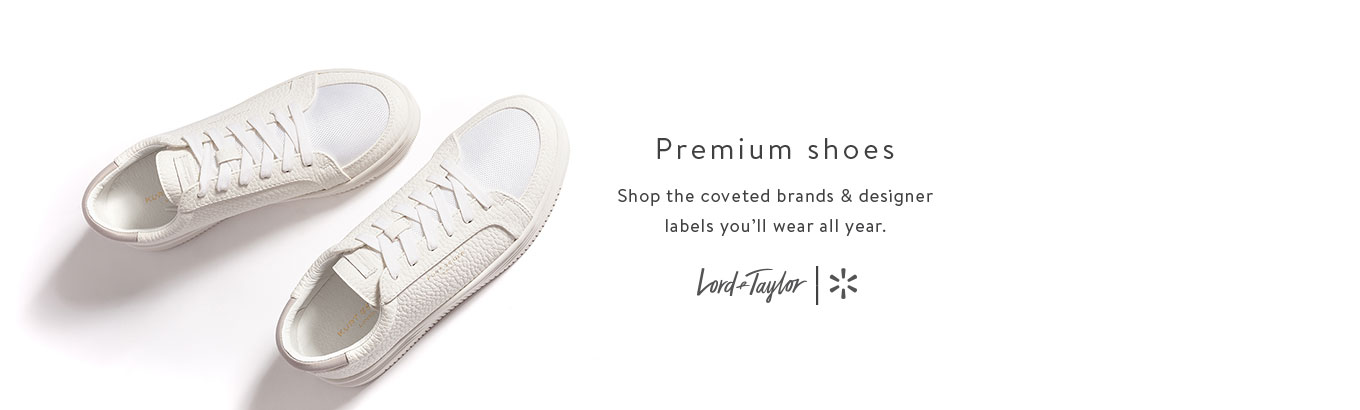 Premium shoes Shop the coveted brand & designer labels you'll wear all year. Lord & Taylor + Walmart