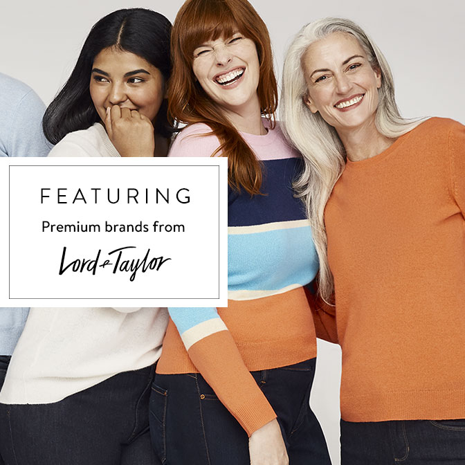 FEATURING Premium brands from Lord & Taylor
