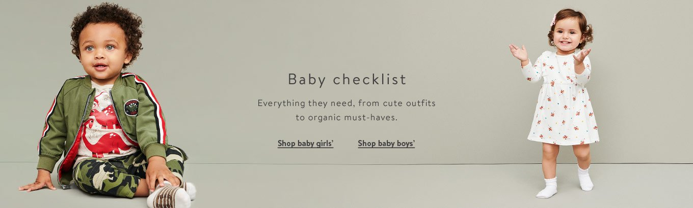 Baby checklist. Everything from cute outfit sets to organic must-haves. Shop baby girls'. Shop baby boys'.
