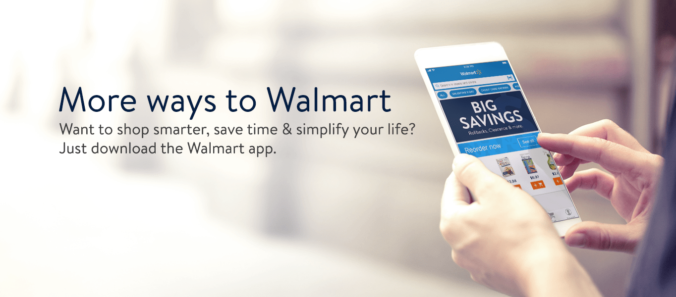 More ways to Walmart Want to shop smarter, save time and simplify your life? Just download the Walmart app