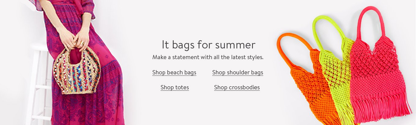 It bags for summer. Make a statement with all the latest styles. Shop beach bags. Shop shoulder bags. Shop totes. Shop crossbodies.
