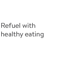 Refuel with healthy eating