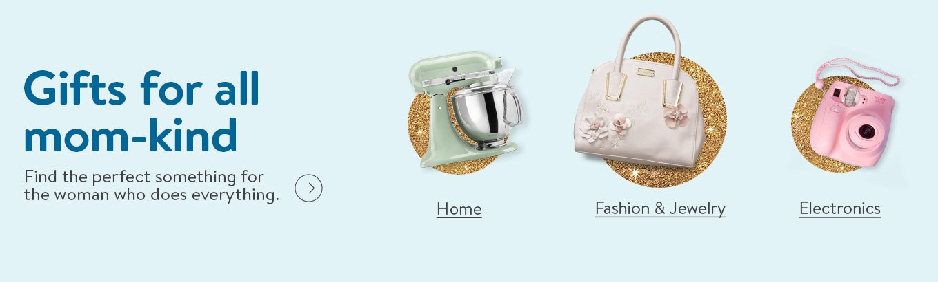99709176b02 Gifts for all mom-kind. Find the perfect something for the woman who does