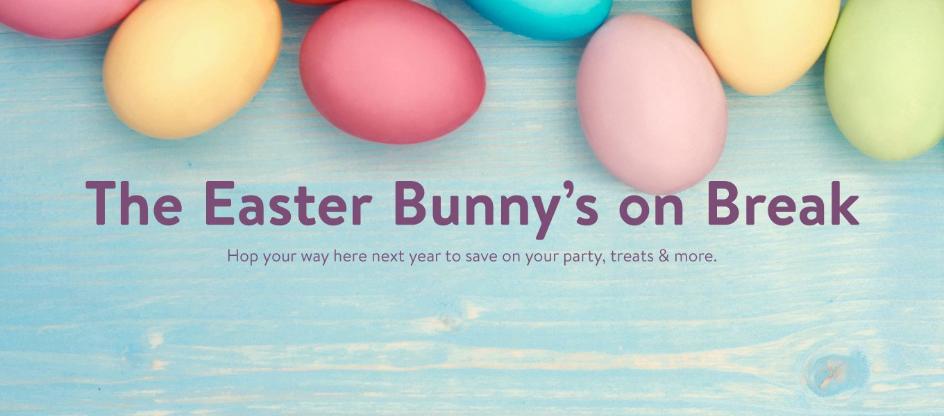 The Easter Bunny's on break. Hop your way here next year to save on your party, treats and more.